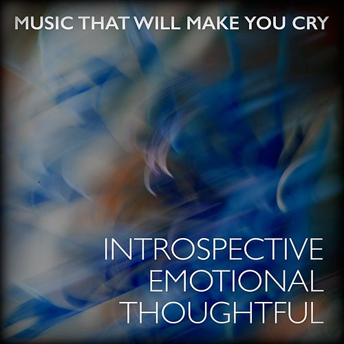 Introspective Emotional Thoughtful by Music That Will Make You Cry