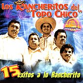 15 Éxitos a Lo Rancherito by Los Rancheritos Del Topo Chico