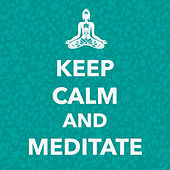 Keep Calm and Meditate - Sleep & Relax Music by Calm Music Ensemble