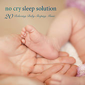 No Cry Sleep Solution - 20 Relaxing Baby Sleeping Music & Baby Songs and Lullabies to Sleep by Baby Music Specialist