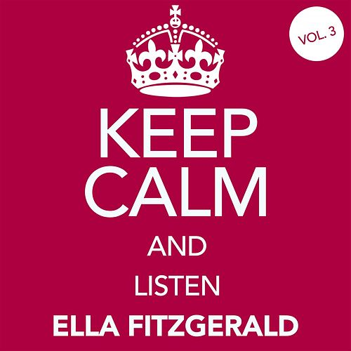 Keep Calm and Listen Ella Fitzgerald (Vol. 03) von Ella Fitzgerald