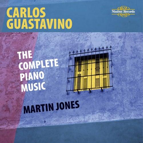 Guastavino: The Complete Piano Music by Martin Jones