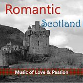 Romantic Scotland: Music of Love & Passion by Various Artists