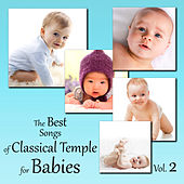 The Best Songs of Classical Temple for Babies Vol. 2 by Various Artists