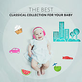 The Best Classical Collection Music for Your Baby by Children Classical Lullabies Club