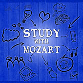 Study with Mozart – Greatest Classical Music for Concentration, Increase Brain Power, Focus on Learning by Various Artists