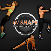 In Shape - Fitness Music Workout, Aerobic, Running, Cardio, Weight Lifting by Various Artists