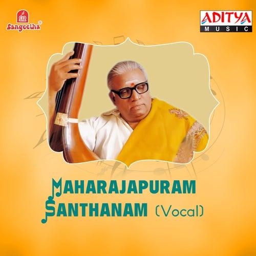 Maharajapuram Santhanam by Maharajapuram Santhanam