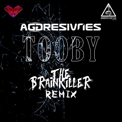 Tooby (The Brainkiller Remix) by Aggresivnes