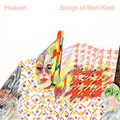 Heaven, Songs of Matt Kivel by Various Artists