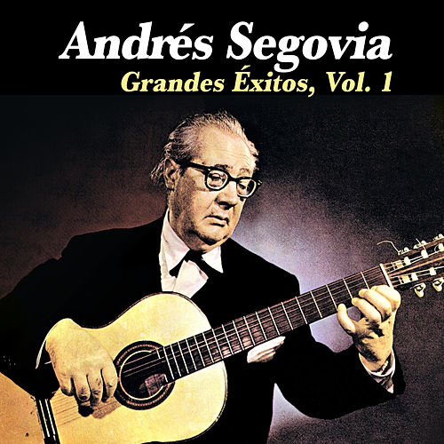 Grandes Éxitos, Vol. 1 by Andres Segovia