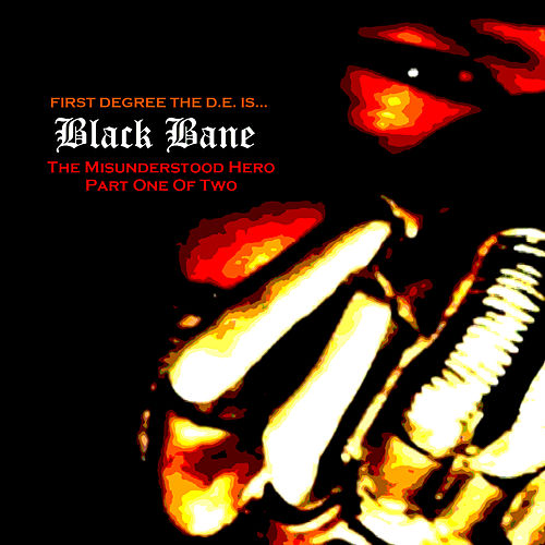 Black Bane the Misunderstood Hero, Pt. 1 by First Degree The D.E.