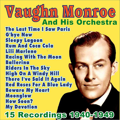 Vaughn Monroe and His Orchestra: 1940 - 1949 by Vaughn Monroe