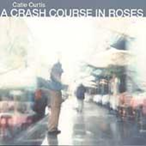 Crash Course In Roses by Catie Curtis