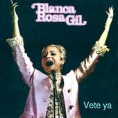 Vete Ya by Blanca Rosa Gil