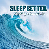 Sleep Better - Relaxing Ocean Waves to Fall Asleep at Night by Various Artists