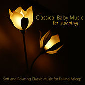 Classical Baby Music for Sleeping - Soft and Relaxing Classic Music for Falling Asleep, Sedation, Stress Relief, Relaxation & Deep Sleep, Lullabies for Baby Sleep by Various Artists