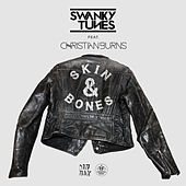 Skin & Bones (feat. Christian Burns) by Swanky Tunes
