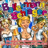 Ballermann Schlager - Die besten XXL Oktoberfest Hits und Apres Ski Party Songs 2015 bis 2016 (Ein Prosit der Gemütlichkeit im Karneval und Fasching) by Various Artists