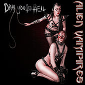 Drag You to Hell (Deluxe Edition) by Alien Vampires