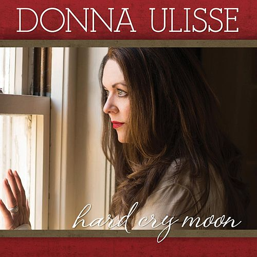 Hard Cry Moon by Donna Ulisse