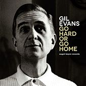 Go Hard or Go Home - The Artist's Delight by Gil Evans