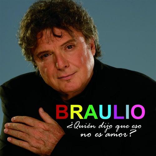 ¿Quién Dijo Que Eso No Es Amor? by Braulio