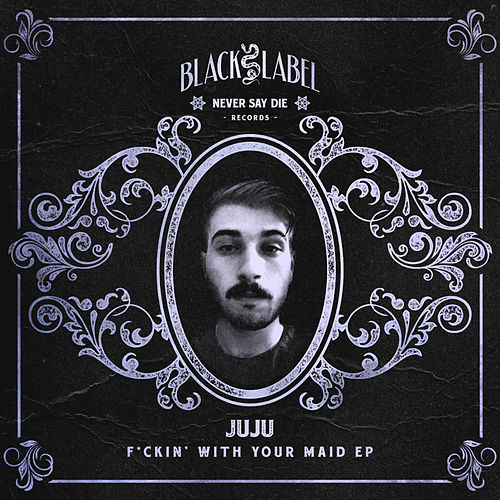 Fuckin' With Your Maid EP by Juju