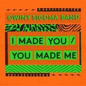 I Made You, You Made Me by Owiny Sigoma Band