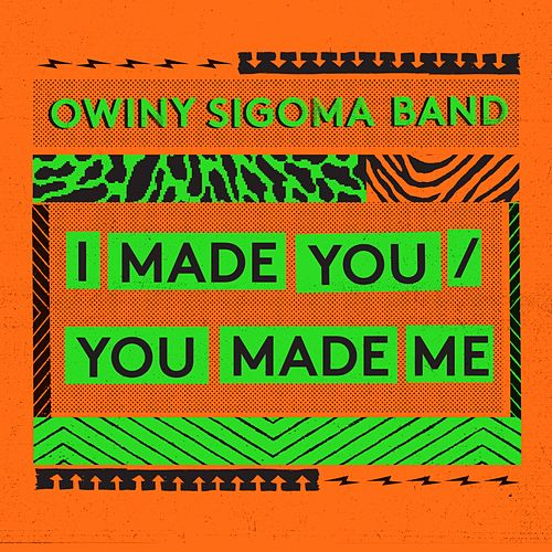 I Made You, You Made Me by Owiny Sigoma Band