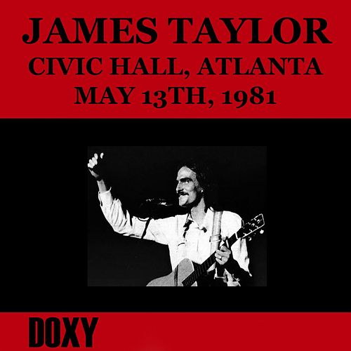 Civic Hall, Atlanta, May 13th, 1981 (Doxy Collection, Remastered, Live on Fm Broadcasting) von James Taylor