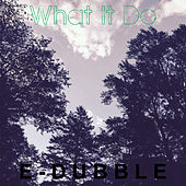What It Do - Single by E-Dubble