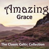 Amazing Grace: The Classic Celtic Collection by Various Artists