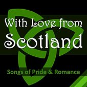 With Love from Scotland: Songs of Pride & Romance by Various Artists