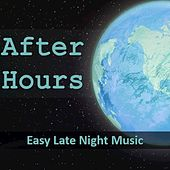 After Hours: Easy Late Night Music by Various Artists