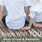 Alone with You: Music of Love & Relaxation by Various Artists