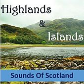 Highlands & Islands: Sounds of Scotland by Various Artists