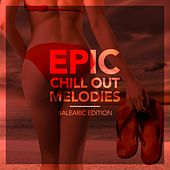 Epic Chill out Melodies (Balearic Edition) by Various Artists