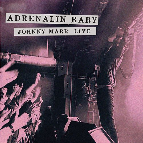 Adrenalin Baby - Johnny Marr Live by Johnny Marr