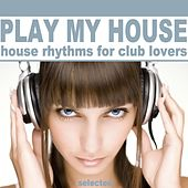 Play My House (House Rhythms for Club Lovers) by Various Artists