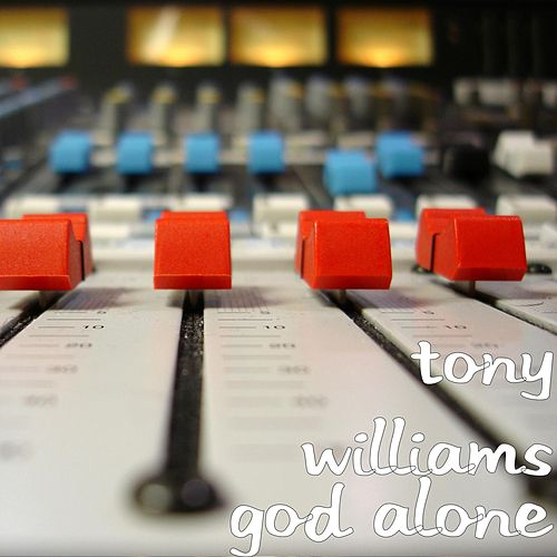 God Alone by Tony Williams