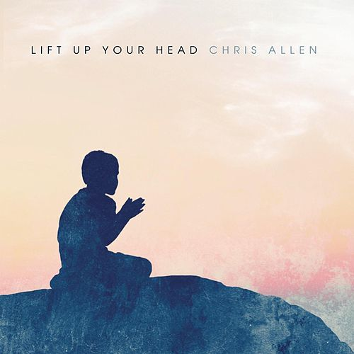 Lift Up Your Head by Chris Allen