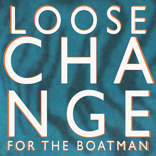 Loose Change for the Boatman by King Charles