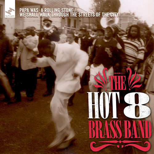 Papa Was A Rolling Stone / We Shall Walk Through The Streets Of The City by Hot 8 Brass Band