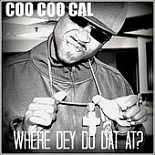 Where Dey Do Dat At? by Coo Coo Cal