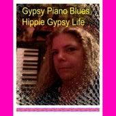 Hippie Gypsy Life by Gypsy Piano Blues