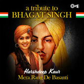 Mera Rang de Basanti: A Tribute to Bhagat Singh by Harshdeep Kaur