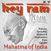 Hey Ram: Popular Speeches, Bhajans & Inspirations from Gandhi - The Mahatma of India by Various Artists