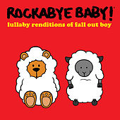 Lullaby Renditions of Fall out Boy by Rockabye Baby!