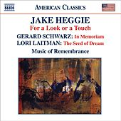 HEGGIE: For a Look or a Touch / SCHWARZ: In Memoriam / LAITMAN: The Seed of Dream (Music of Remembrance) by Various Artists